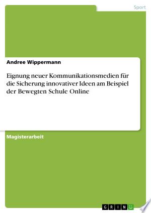 Download Eignung neuer Kommunikationsmedien für die Sicherung innovativer Ideen am Beispiel der Bewegten Schule Online Free Books - Dlebooks.net