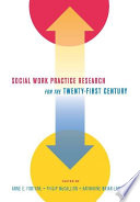 Social Work Practice Research For The Twenty First Century