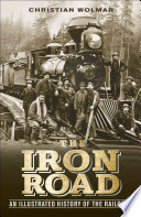 The Iron Road  : An Illustrated History of the Railroad