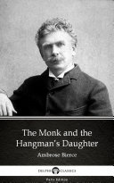 The Monk and the Hangman's Daughter by Ambrose Bierce - Delphi Classics (Illustrated)