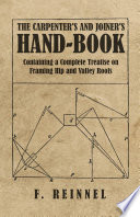 The Carpenter s and Joiner s Hand Book   Containing a Complete Treatise on Framing Hip and Valley Roofs