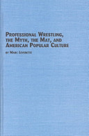 Professional Wrestling  the Myth  the Mat  and American Popular Culture