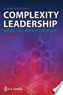 """Complexity Leadership: Nursing's Role in Health Care Delivery"" by Diana M Crowell, Beth Boynton"