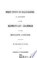 First Steps In Zulu Kafir An Abridgement Of The Elementary Grammar Of The Zulu Kafir Language