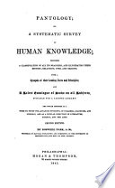 Pantology; or a systematic survey of human knowledge; proposing a classification of all its branches, a synopsis of their leading facts and principles-and a select catalogue of books on all subjects