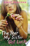 """The Year My Sister Got Lucky"" by Aimee Friedman"