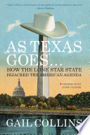 As Texas Goes How The Lone Star State Hijacked The American Agenda Book