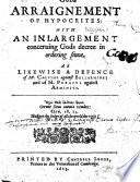 Gods Arraignement Of Hypocrites With An Inlargement Concerning Gods Decree In Ordering Sinne As Likewise A Defence Of Mr Caluine Against Bellarmine And Of M Perkins Against Arminius