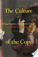 """The Culture of the Copy: Striking Likenesses, Unreasonable Facsimiles"" by Hillel Schwartz"