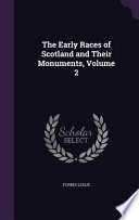 The Early Races of Scotland and Their Monuments, Volume 2