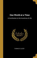 One World at a Time: A Contribution to the Incentives of Life