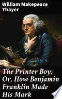 The Printer Boy Or How Benjamin Franklin Made His Mark PDF