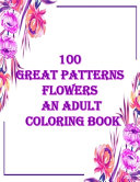 100 Great Patterns Flowers an Adult Coloring Book