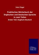 Praktisches W  rterbuch der Englischen und Deutschen Sprache in zwei Teilen