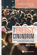 Energy Conundrum  The  Climate Change  Global Prosperity  and the Tough Decisions We Have to Make