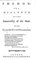 Phedon: or, a Dialogue of the Immortality of the Soul. From Plato, etc. (Crito: or, Of what we ought to do.).