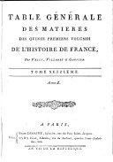 Table Générale Des Matieres Des Quinze Premiers Volumes De L'Histoire De France, Par Velly, Villaret et Garnier