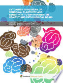 Cytokines As Players Of Neuronal Plasticity And Sensitivity To Environment In Healthy And Pathological Brain Book PDF