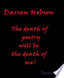 The Death Of Poetry Will Be The Death Of Me