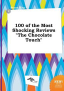 100 of the Most Shocking Reviews the Chocolate Touch