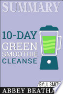 Summary Of 10 Day Green Smoothie Cleanse Lose Up To 15 Pounds In 10 Days By Jj Smith