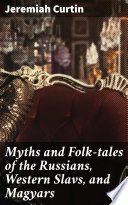 Myths and Folk tales of the Russians  Western Slavs  and Magyars