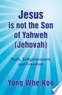 Jesus is not the Son of Yahweh  Jehovah