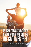 Bringing Down Strongholds in Your Family and Setting the Captives Free