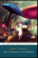 Alice s Adventures in Wonderland  The Annotated Classic Edition