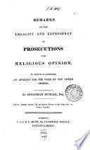 Remarks On The Legality And Expediency Of Prosecutions For Religious Opinion  To Which Is Annexed An Apology For The Vices Of The Lower Orders