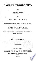 Sacred Biography, Or, The Lives of Eminent Men Whose Histories are Recorded in the Holy Scriptures