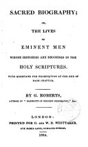 Sacred Biography  Or  The Lives of Eminent Men Whose Histories are Recorded in the Holy Scriptures