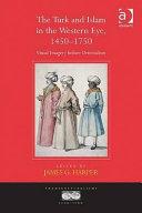 The Turk and Islam in the Western Eye, 1450-1750