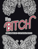 I'm Bitch: Swear Word Coloring Book