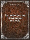 La botanique en Provence au 16 si?cle [Pdf/ePub] eBook