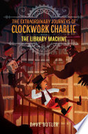 The Library Machine  The Extraordinary Journeys of Clockwork Charlie