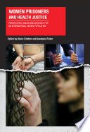 Women Prisoners and Health Justice  : Perspectives, Issues and Advocacy for an International Hidden Population