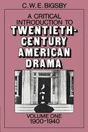 A Critical Introduction to Twentieth-century American Drama: 1900-1940