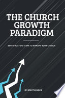 The Church Growth Paradigm (Paperback): Seven Must-Do Steps to Amplify Your Church