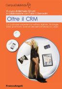 Oltre il CRM. La customer experience nell'era digitale. Strategie, best practices, scenari del settore moda e lusso
