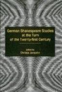 German Shakespeare Studies at the Turn of the Twenty-first Century