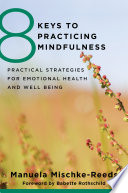 8 Keys to Practicing Mindfulness  Practical Strategies for Emotional Health and Well being  8 Keys to Mental Health