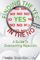 Finding the YES in the NO  A Guide to Overcoming Rejection