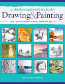 The Absolute Beginner s Big Book of Drawing and Painting Book PDF