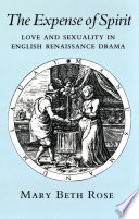 The expense of spirit : love and sexuality in English Renaissance drama
