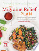 """""""The Migraine Relief Plan: An 8-Week Transition to Better Eating, Fewer Headaches, and Optimal Health"""" by Stephanie Weaver"""