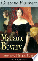 Madame Bovary - Interactive Bilingual Edition (English / French)  : A Classic of French Literature from the prolific French writer, known for Salammbô, Sentimental Education, Bouvard et Pécuchet, November and Three Tales
