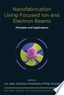 Nanofabrication Using Focused Ion and Electron Beams