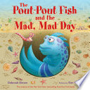 The Pout Pout Fish and the Mad  Mad Day