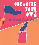 link to Organize your own : the politics and poetics of self-determination movements in the TCC library catalog